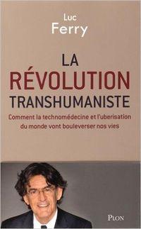 La révolution transhumaniste luc ferry